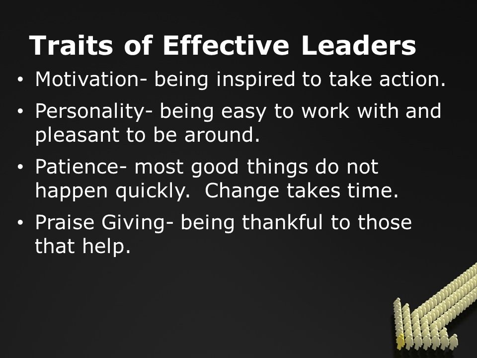 Traits of Effective Leaders Motivation- being inspired to take action.