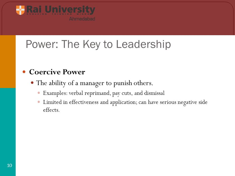 Power: The Key to Leadership 10 Coercive Power The ability of a manager to punish others.