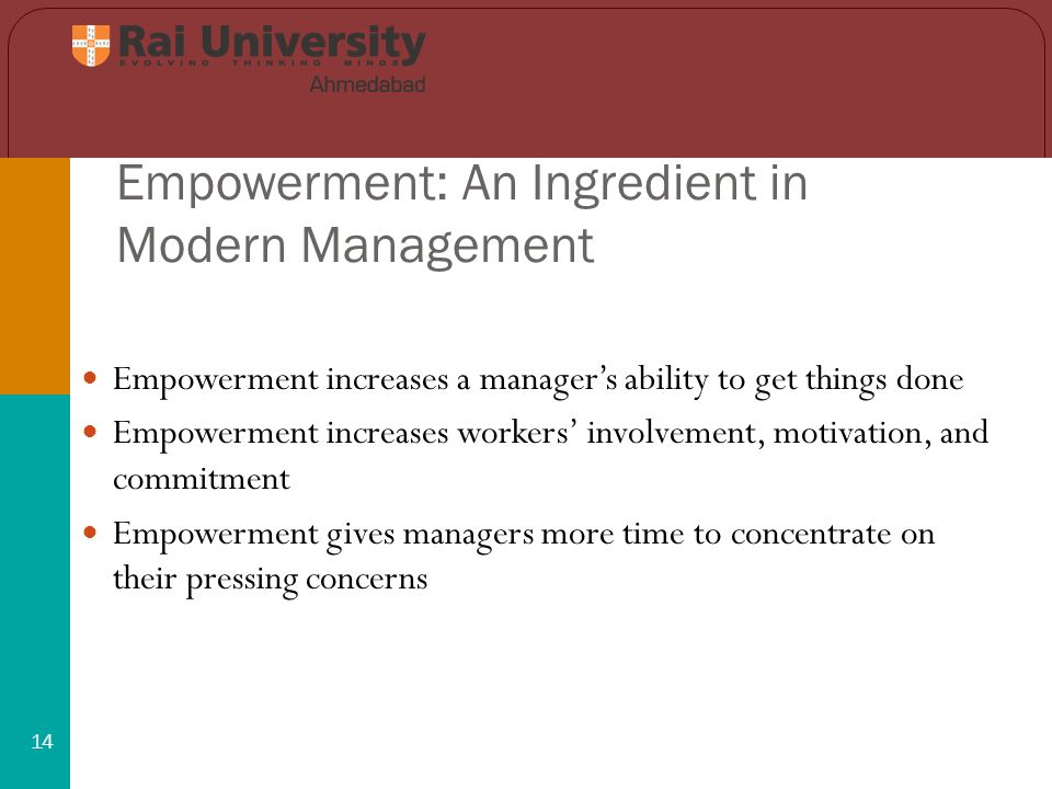 Empowerment: An Ingredient in Modern Management 14 Empowerment increases a manager's ability to get things done Empowerment increases workers' involvement, motivation, and commitment Empowerment gives managers more time to concentrate on their pressing concerns