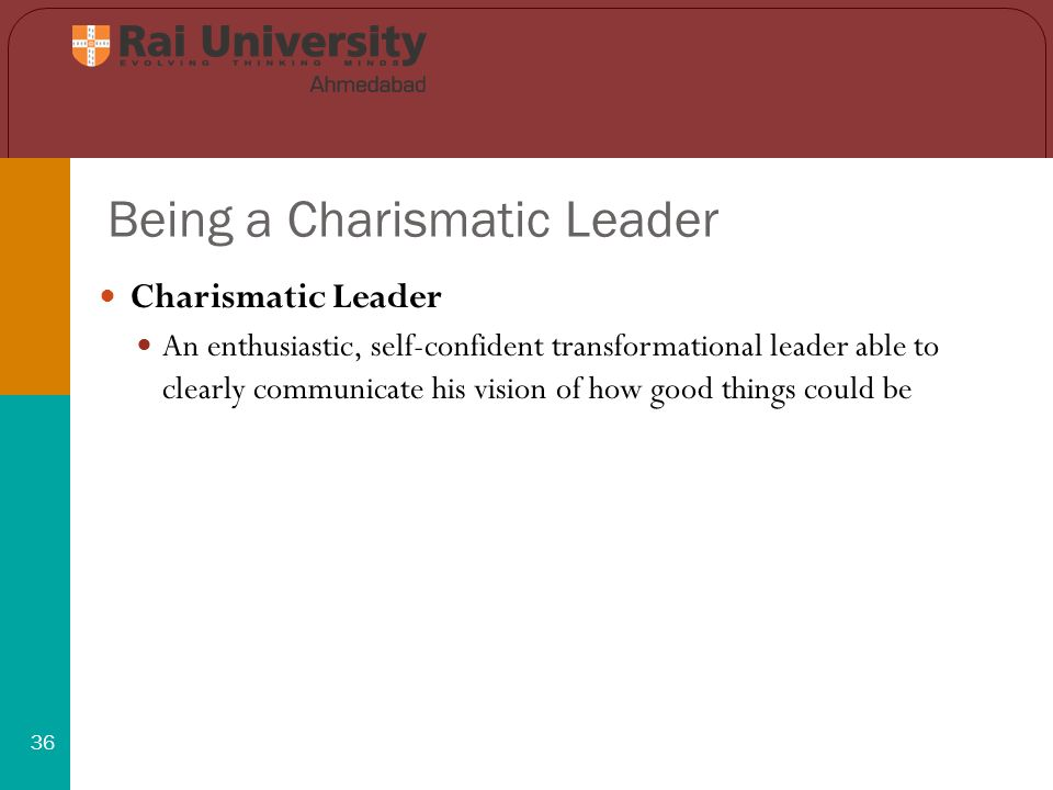 Being a Charismatic Leader 36 Charismatic Leader An enthusiastic, self-confident transformational leader able to clearly communicate his vision of how good things could be