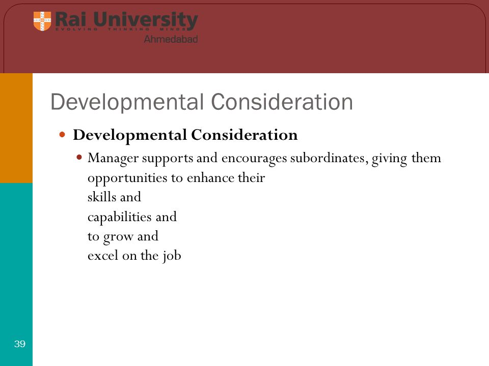 Developmental Consideration 39 Developmental Consideration Manager supports and encourages subordinates, giving them opportunities to enhance their skills and capabilities and to grow and excel on the job