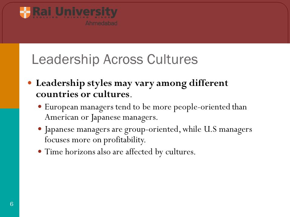 Leadership Across Cultures 6 Leadership styles may vary among different countries or cultures.