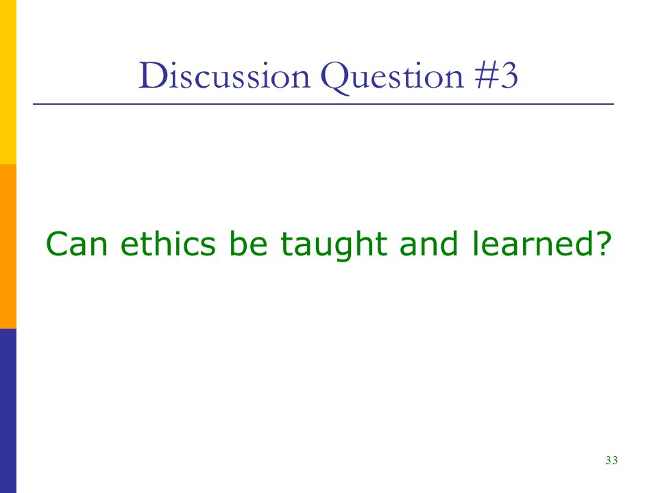 33 Can ethics be taught and learned Discussion Question #3