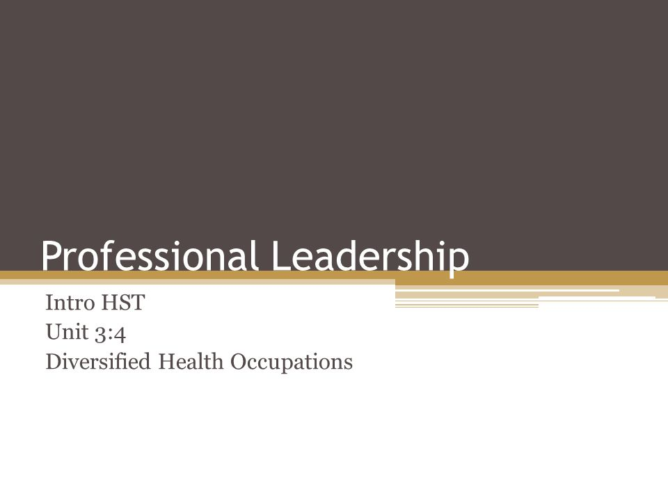 Professional Leadership Intro HST Unit 3:4 Diversified Health Occupations