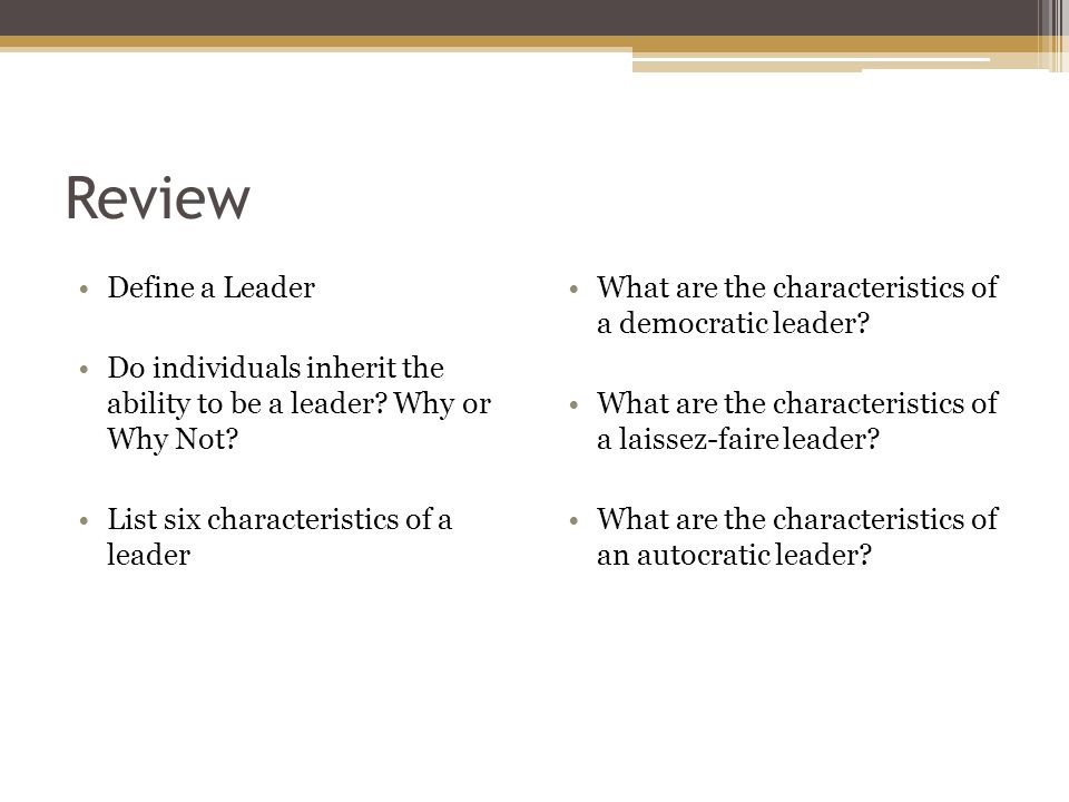 Review Define a Leader Do individuals inherit the ability to be a leader.