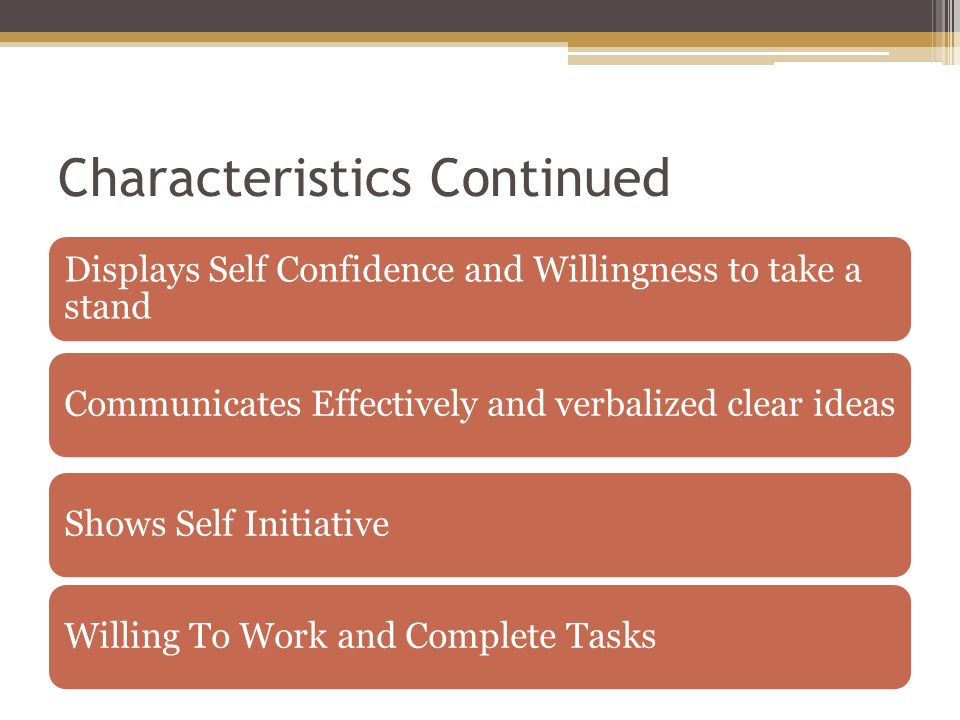 Characteristics Continued… Shows Optimism Open Minded and Can Compromise Praises Others and Gives Others Credit Dedicated to Meeting High Standards