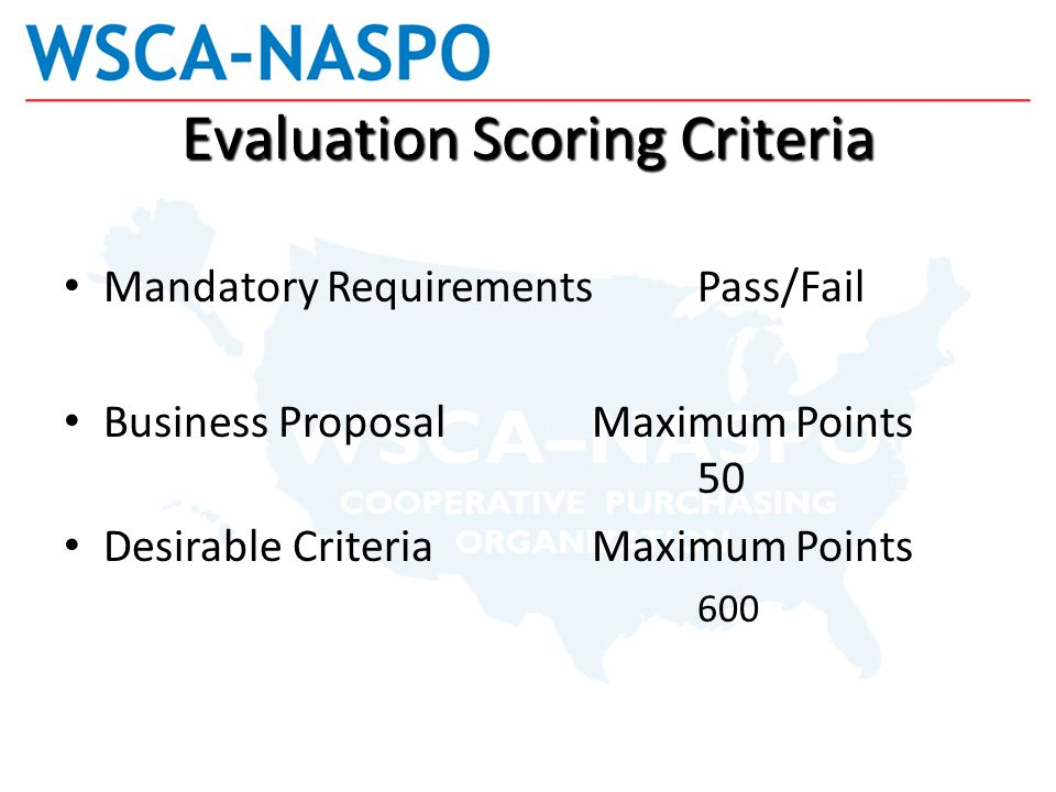 5 Evaluation Scoring Criteria Mandatory Requirements Pass/Fail Business  ProposalMaximum Points 50 Desirable CriteriaMaximum Points 600