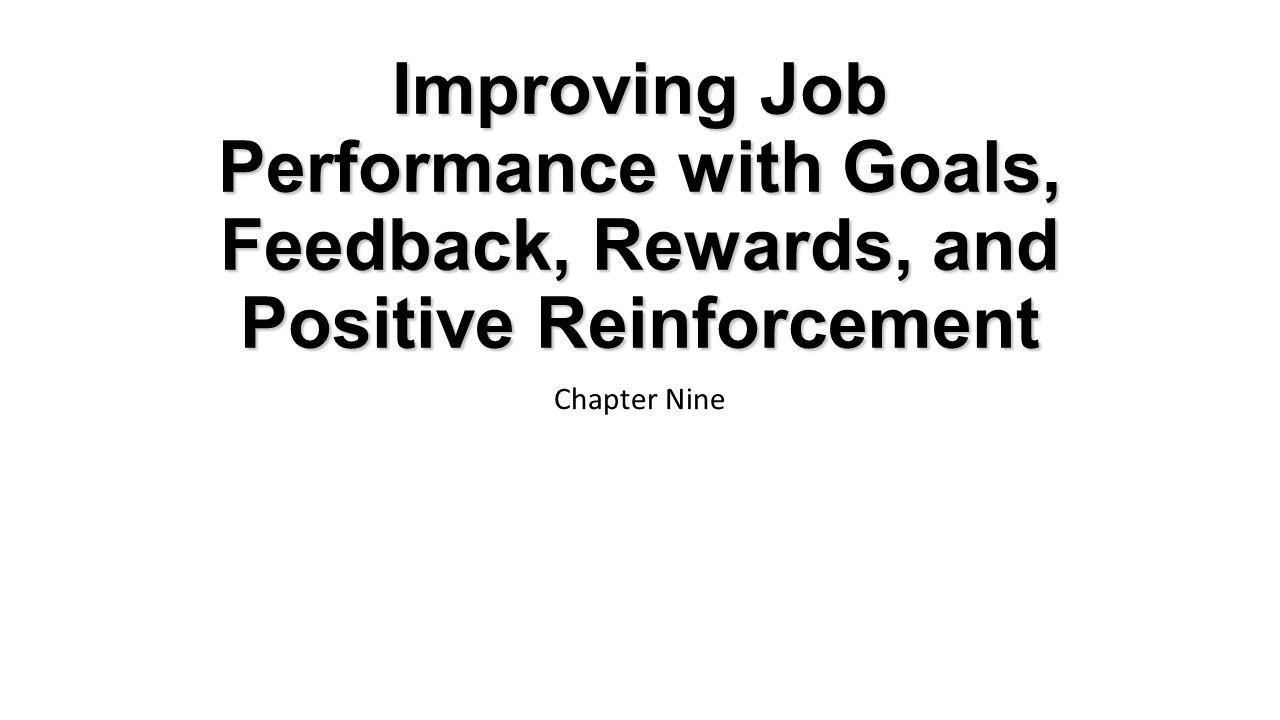 improving job performance goals feedback rewards and 1 improving job performance goals feedback rewards and positive reinforcement chapter nine