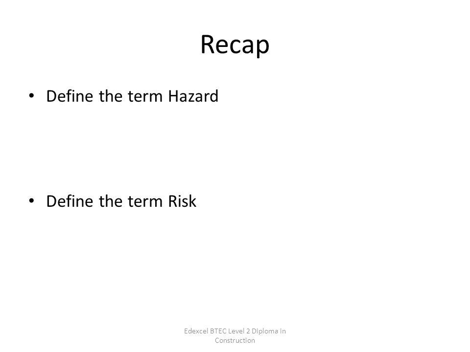 edexcel btec level diploma in construction risk assessment unit  5 recap define the term hazard define the term risk edexcel btec level 2 diploma in construction