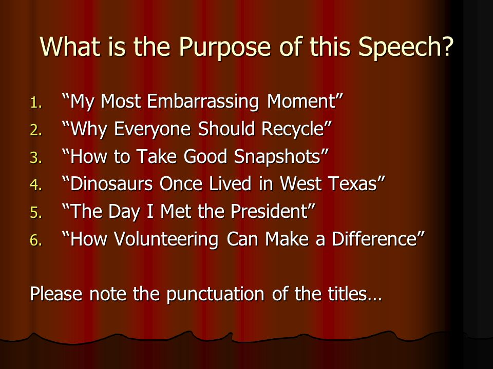 characteristics of a good speech you need to remember this a  what is the purpose of this speech 1 my most embarrassing moment 2