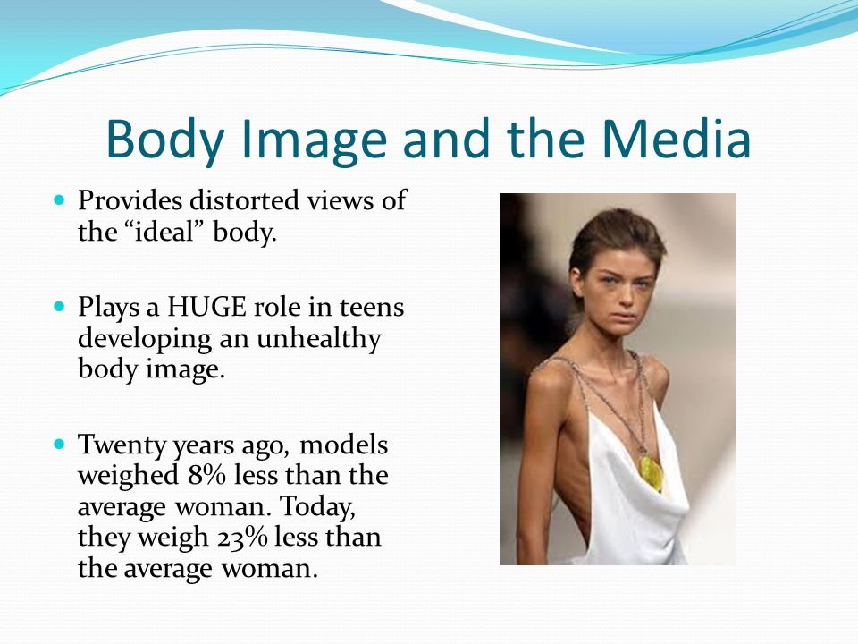 Body Image and the Media Provides distorted views of the ideal body.