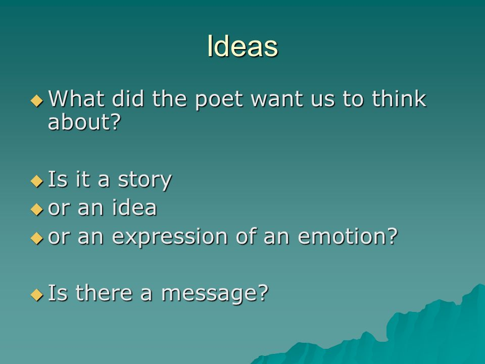 Ideas  What did the poet want us to think about.