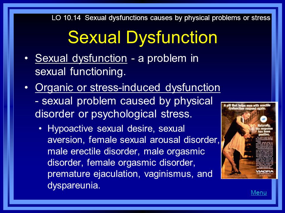 Sexual Dysfunction Sexual dysfunction - a problem in sexual functioning. Organic or stress-induced dysfunction - sexual problem caused by physical dis