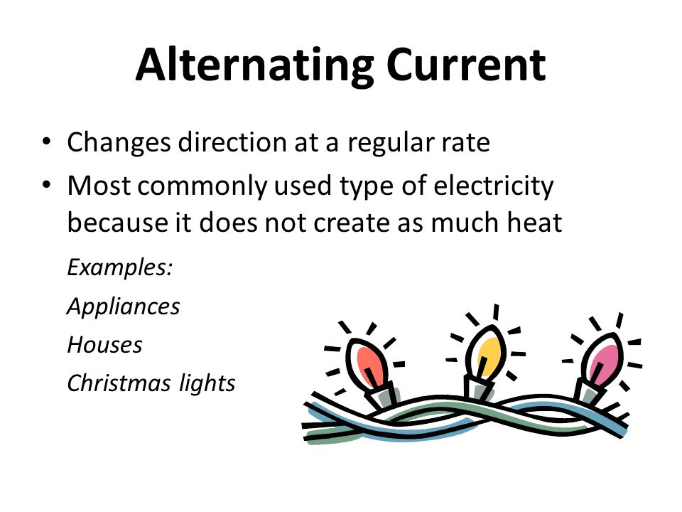 alternating current examples appliances. 5 alternating current changes direction at a regular rate most commonly used type of electricity because it does not create as much heat examples: examples appliances