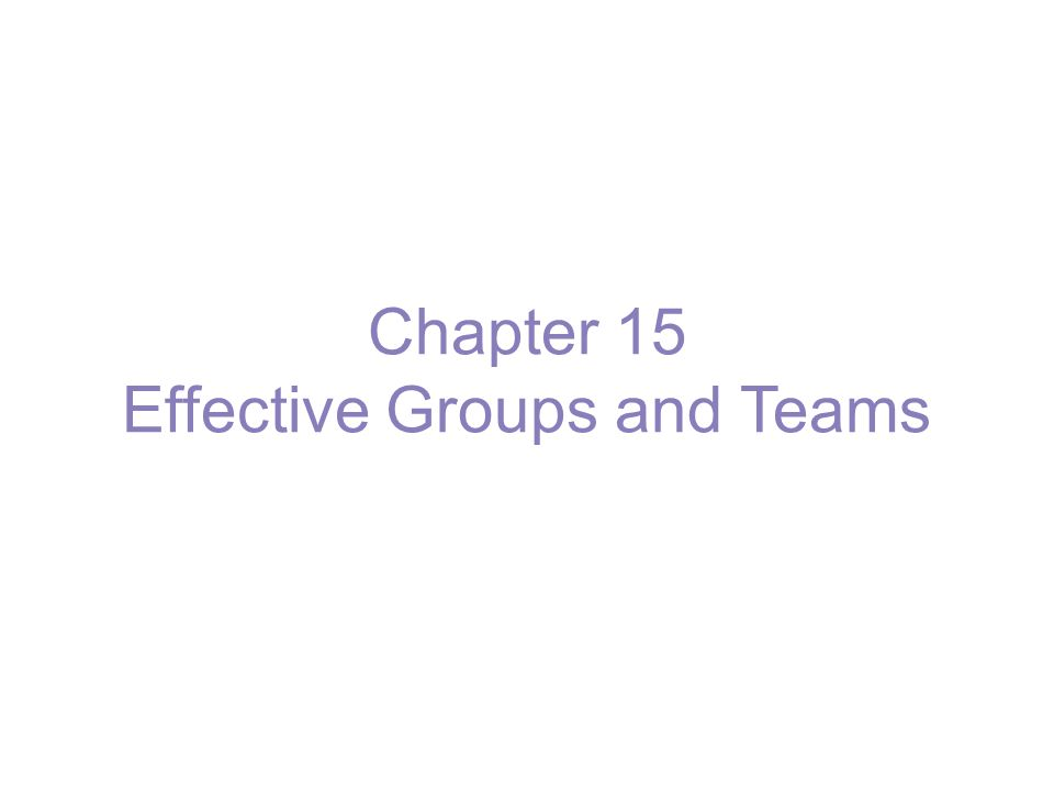 Chapter 15 Effective Groups and Teams