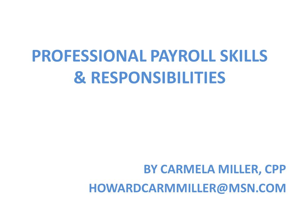 1 professional payroll skills responsibilities by carmela miller cpp howardcarmmillermsncom