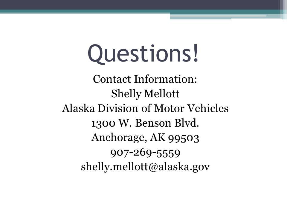 Contact Information: Shelly Mellott Alaska Division of Motor Vehicles 1300 W.