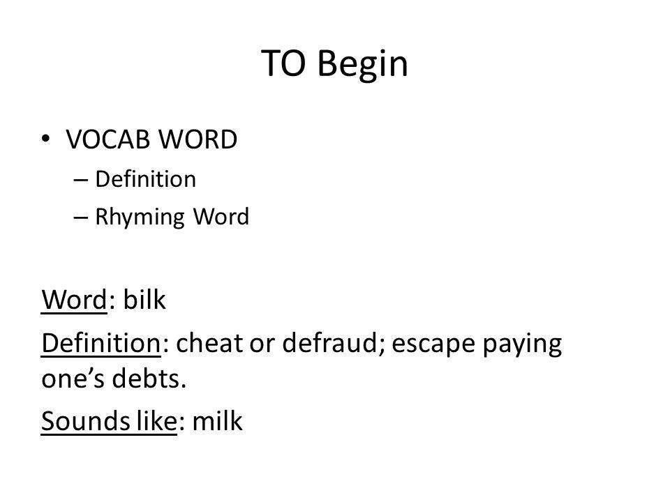 Exceptional TO Begin VOCAB WORD U2013 Definition U2013 Rhyming Word Word: Bilk Definition:  Cheat Or