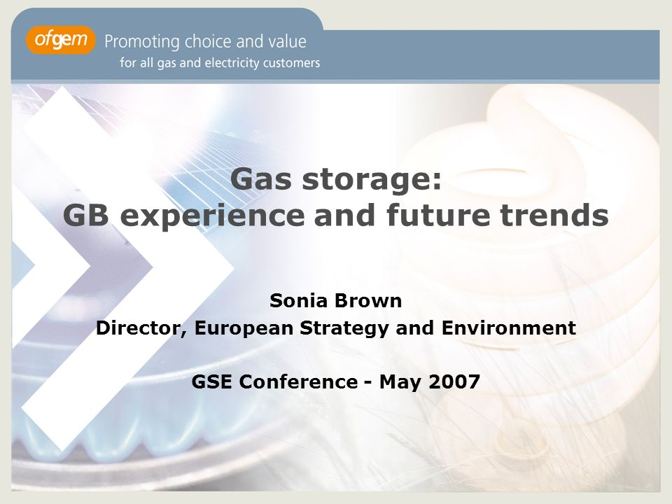 1 Gas Storage Gb Experience And Future Trends Sonia Brown Director European Strategy Environment Gse Conference May 2007