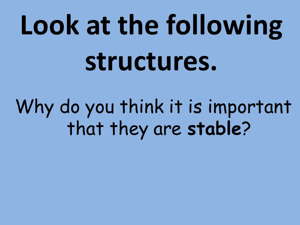 Look at the following structures. Why do you think it is important that they are stable