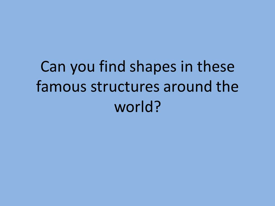 Can you find shapes in these famous structures around the world