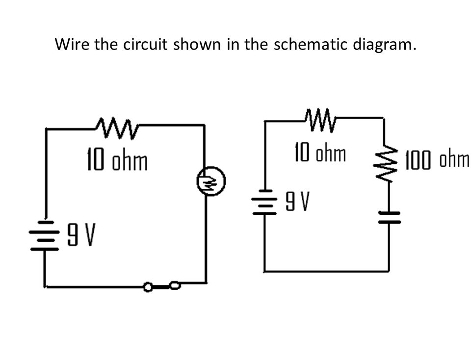 Physics Section 18.1 Draw schematic diagrams of electrical circuits ...
