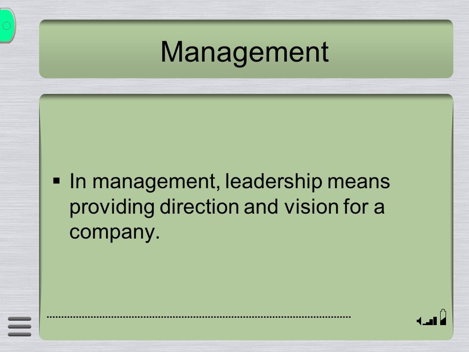  In management, leadership means providing direction and vision for a company. Management
