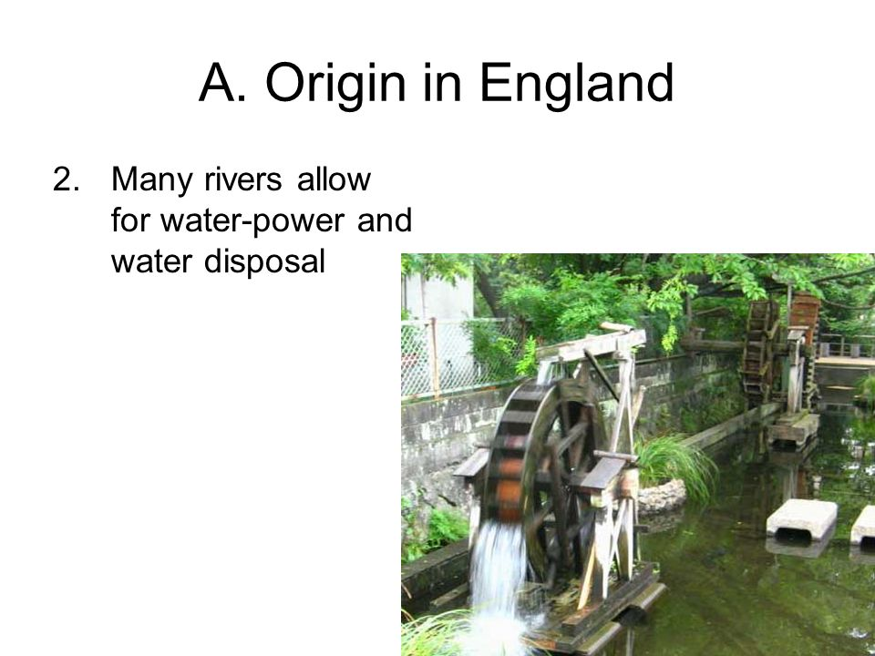 A. Origin in England 2.Many rivers allow for water-power and water disposal