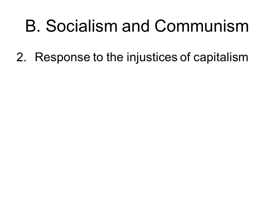 B. Socialism and Communism 2.Response to the injustices of capitalism