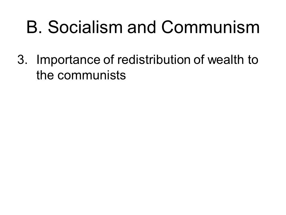 B. Socialism and Communism 3.Importance of redistribution of wealth to the communists