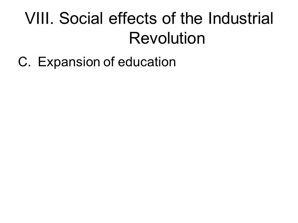 VIII. Social effects of the Industrial Revolution C.Expansion of education