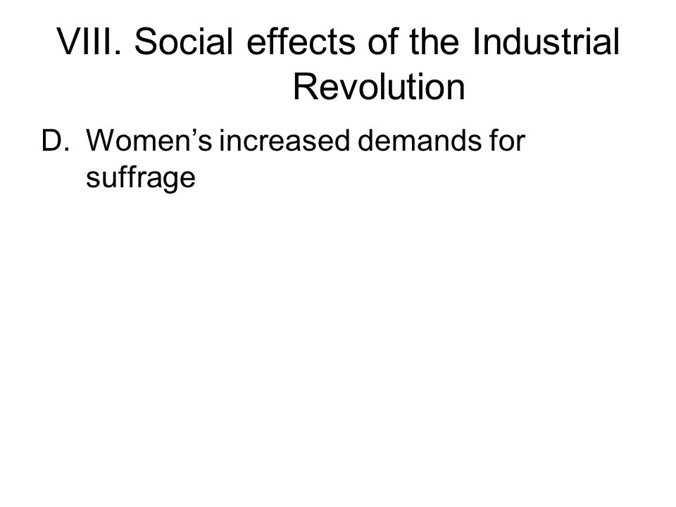 VIII. Social effects of the Industrial Revolution D.Women's increased demands for suffrage