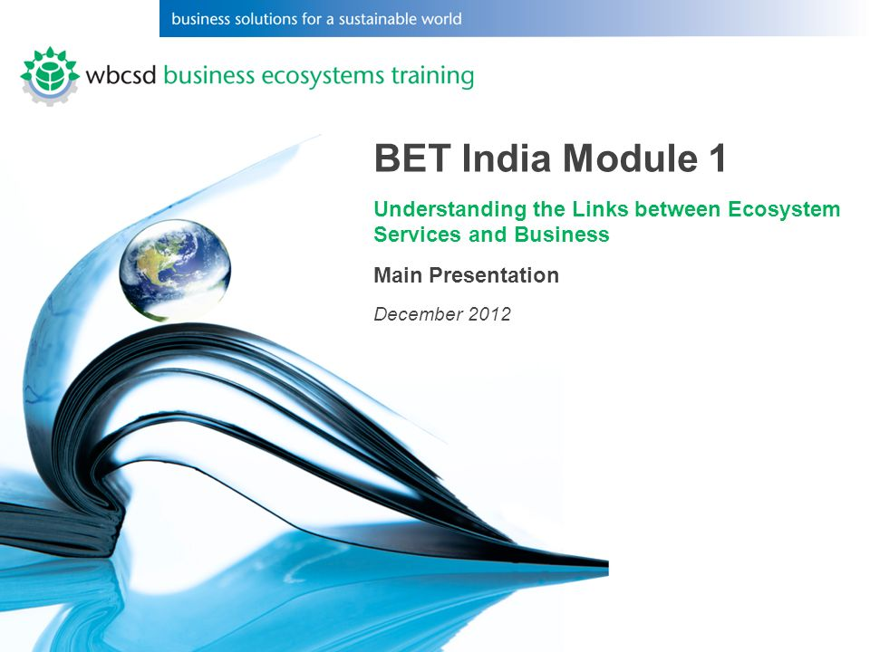BET India Module 1 Understanding the Links between Ecosystem Services and Business Main Presentation December 2012