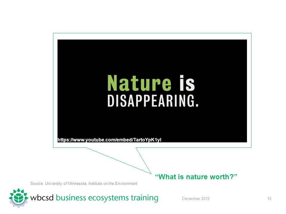 10 December 2012 What is nature worth https://www.youtube.com/embed/TartoYpK1yI Source: University of Minnesota, Institute on the Environment