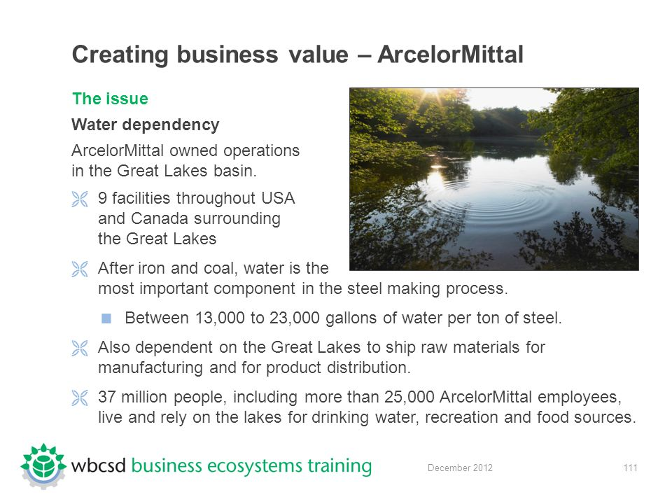 111 December 2012 Creating business value – ArcelorMittal The issue Water dependency ArcelorMittal owned operations in the Great Lakes basin.