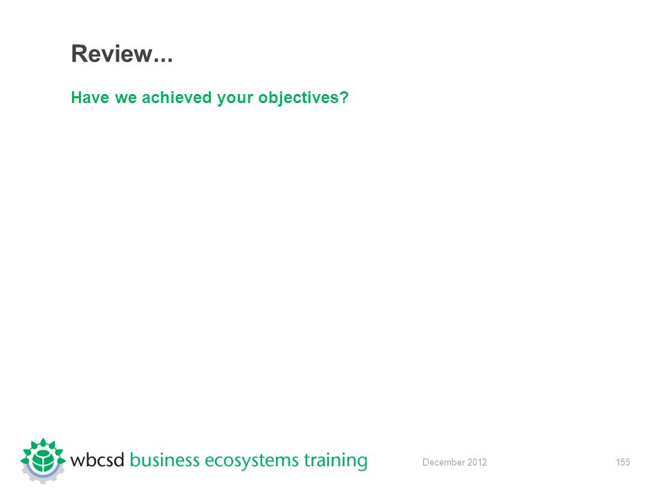 155 December 2012 Review... Have we achieved your objectives