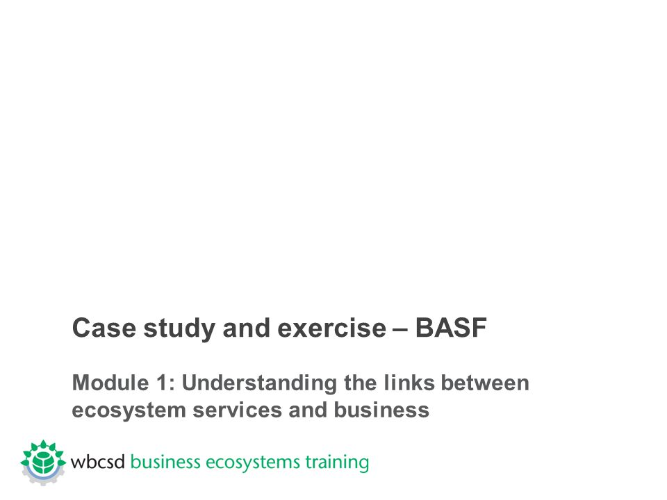 Case study and exercise – BASF Module 1: Understanding the links between ecosystem services and business