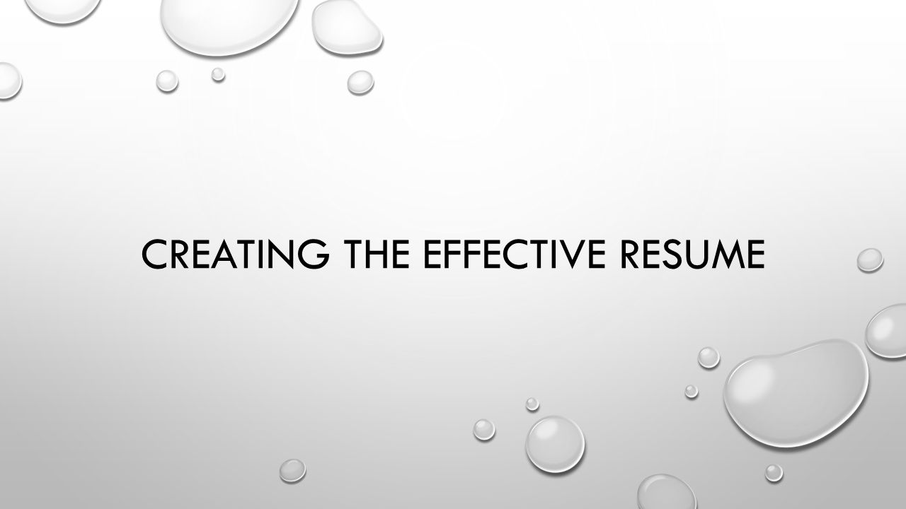 1 CREATING THE EFFECTIVE RESUME