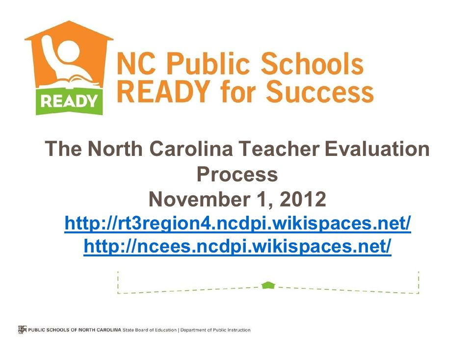 The North Carolina Teacher Evaluation Process November 1, 2012 http://rt3region4.ncdpi.wikispaces.net/ http://ncees.ncdpi.wikispaces.net/ http://rt3region4.ncdpi.wikispaces.net/ http://ncees.ncdpi.wikispaces.net/
