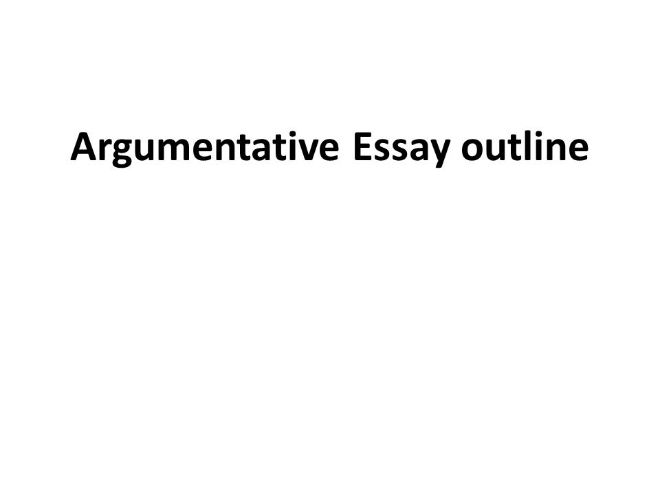 outlines for argumentative essays Argument essay #4 click here to view essay a deadly tradition (pdf document) sample argument essay #5 click here to view essay society begins at home (pdf document) sample argument essay #6.