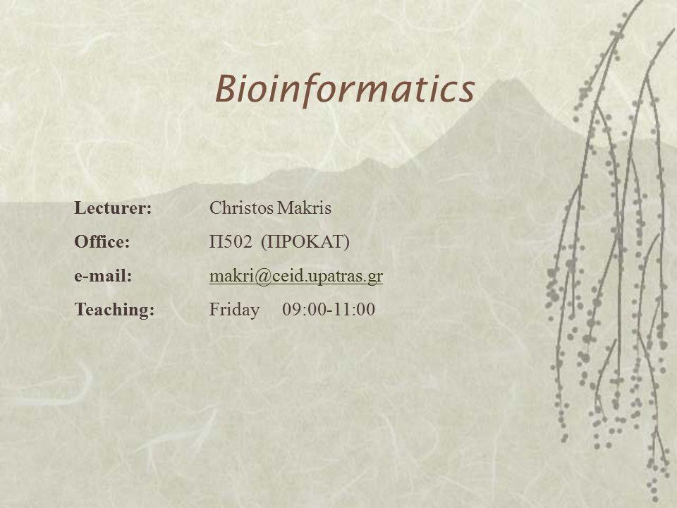 Bioinformatics Lecturer:Christos Makris Office: Π502 (ΠΡΟΚΑΤ) e-mail: makri@ceid.upatras.grmakri@ceid.upatras.gr Teaching:Friday 09:00-11:00
