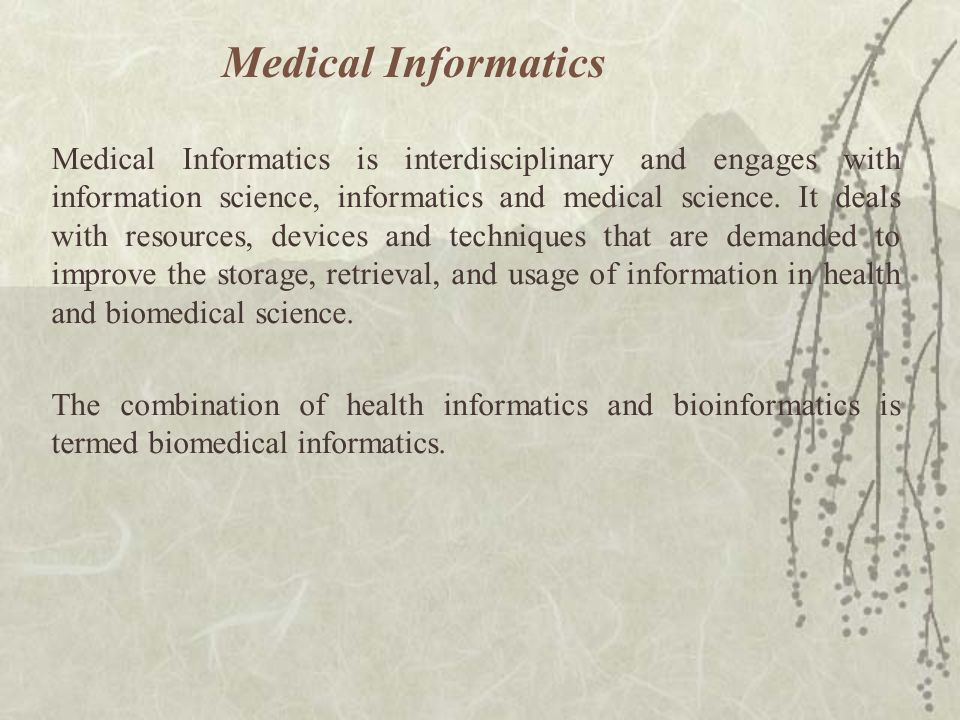 Medical Informatics Medical Informatics is interdisciplinary and engages with information science, informatics and medical science.