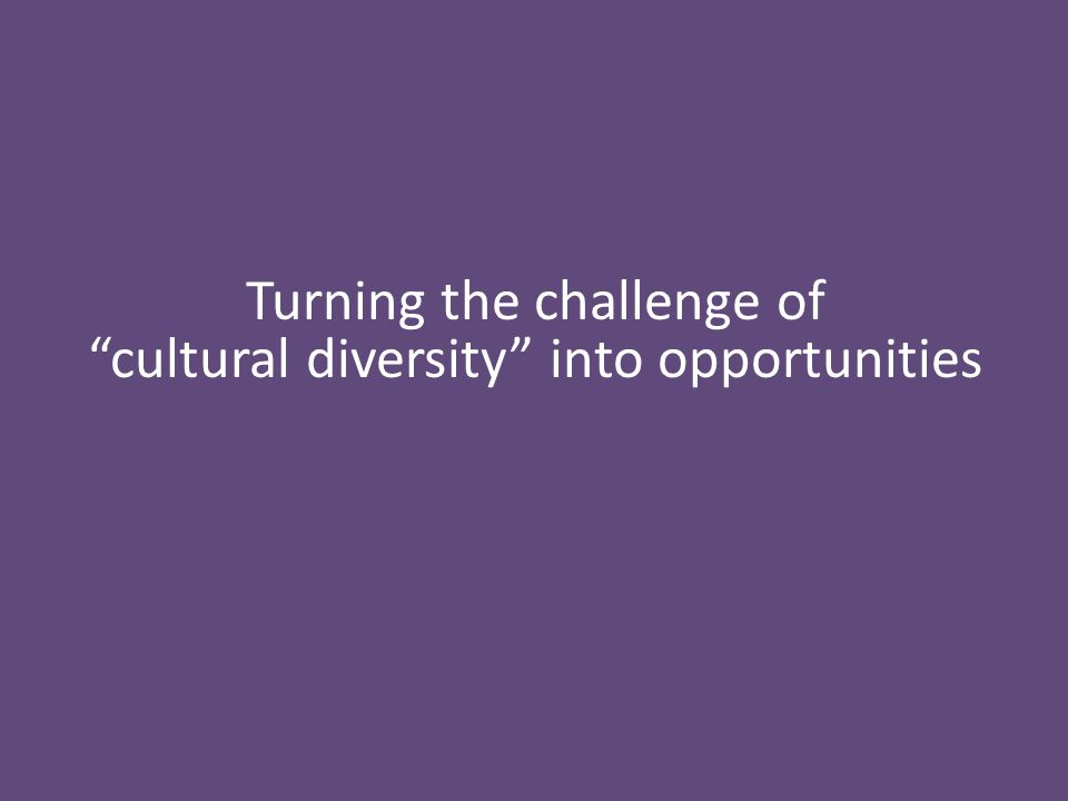 Turning the challenge of cultural diversity into opportunities