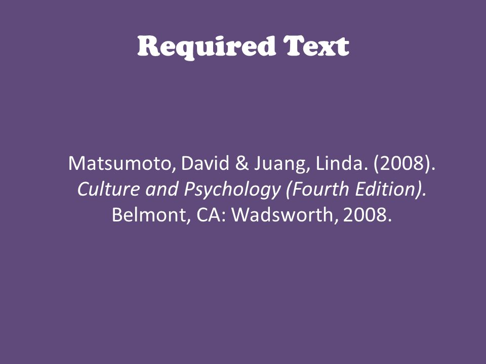 Required Text Matsumoto, David & Juang, Linda. (2008).