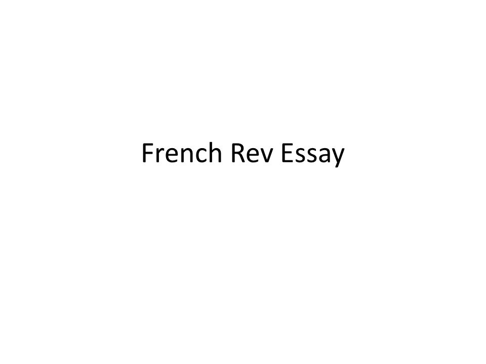 why did the french revolution start essay Free essays & term papers - how and why did the french revolution affect ireland, european history.