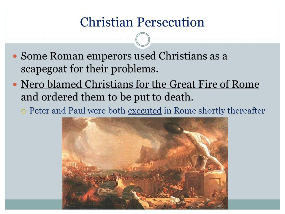 Christian Persecution Some Roman emperors used Christians as a scapegoat for their problems.