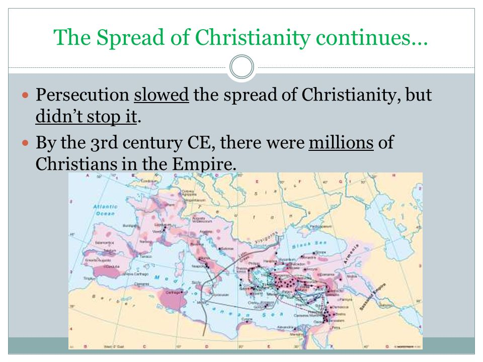 The Spread of Christianity continues… Persecution slowed the spread of Christianity, but didn't stop it.