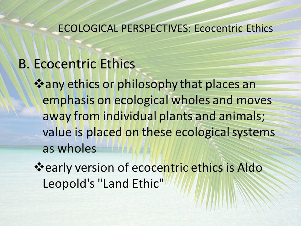 Ecological Perspectives. ECOLOGICAL PERSPECTIVES A.Biocentric ...