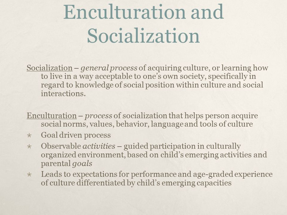 socialization agents and activties of young Boys tend to participate in more active and forceful activities in stronger agent of socialization than any individual the young women who went to.