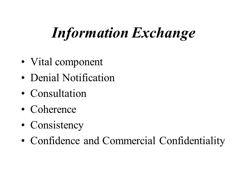 Information Exchange Vital component Denial Notification Consultation Coherence Consistency Confidence and Commercial Confidentiality